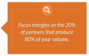 Focus energies on the 20% of partners that produce 80% of your volume.