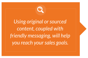 Using original or sourced content with friendly messaging, helps reach sales goals.